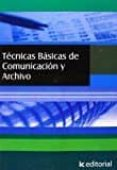 (I.B.D.) TECNICAS BASICAS DE COMUNICACION Y ARCHIVO - 9788483640067 - VV.AA.