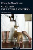 OTRA VIDA PARA VIVIRLA CONTIGO - 9788483837467 - EDUARDO MENDICUTTI