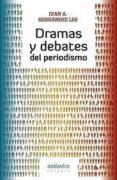 DRAMAS Y DEBATES DEL PERIODISMO - 9788484085867 - JUAN A. HERNANDEZ LES