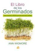EL LIBRO DE LOS GERMINADOS: COMO CULTIVARLOS Y UTILIZARLOS PARA TENER MAS SALUD Y VITALIDAD - 9788484455967 - ANN WIGMORE
