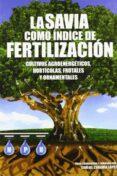 LA SAVIA COMO INDICE DE FERTILIZACION: CULTIVOS AGROENERGETICOS, HORTICOLAS, FRUTALES Y ORNAMENTALES - 9788484763567 - CARLOS CADAHIA LOPEZ