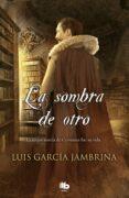 LA SOMBRA DE OTRO - 9788490701867 - LUIS GARCIA JAMBRINA