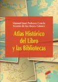 atlas historico del libro y las bibliotecas-manuel jose pedraza gracia-fermin de los reyes gomez-9788490773567