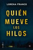 QUIEN MUEVE LOS HILOS - 9788491644767 - LORENA FRANCO