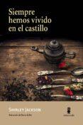 SIEMPRE HEMOS VIVIDO EN EL CASTILLO - 9788494534867 - SHIRLEY JACKSON
