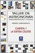 TALLER DE ASTRONOMIA: TRANSPARENCIAS Y FICHAS (CARPETA 1, LA ESFE RA CELESTE) - 9788495495167 - PEDRO GRANADOS