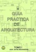 GUIA PRACTICA DE ARQUITECTURA: TOMO 1 - EDIFICIO ENTRE MEDIANERAS - 9788496486867 - FERNANDO PEREZ SEGURA