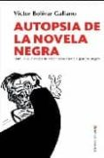 AUTOPSIA DE LA NOVELA NEGRA: TODO LO QUE NECESITA SABER PARA ESCRIBIR GENERO NEGRO - 9788496756267 - VICTOR BOLIVAR GALIANO