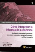 COMO INTERPRETAR LA INFORMACION ECONOMICA: ANALISIS DE MERCADOS F INANCIEROS: COYUNTURA ECONOMICA, SISTEMA FINANCIERO, POLITICA MONETARIA - 9788496998667 - XAVIER BRUN