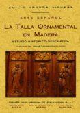 ARTE ESPAÑOL: TALLA ORNAMENTAL EN MADERA (ED. FACSIMIL) - 9788497610667 - EMILIO ORDUÑA VIGUERA