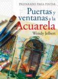 PREPARADO PARA PINTAR PUERTAS Y VENTANAS A LA ACUARELA - 9788498740967 - WENDY JELBERT