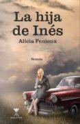 Descargar libros de Scribd LA HIJA DE INÉS 9789563384567 de ALICIA FENIEUX in Spanish