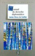 MANUAL DE DERECHO DIPLOMATICO - 9789681641467 - JAVIER PEREZ DE CUELLAR