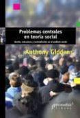 PROBLEMAS CENTRALES EN TEORIA SOCIAL: ACCION, ESTRUCTURA Y CONTRADICCION EN EL ANALISIS SOCIAL - 9789875748767 - ANTHONY GIDDENS
