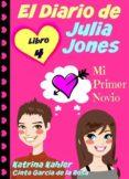Descargas de audiolibros para ipod uk EL DIARIO DE JULIA JONES - LIBRO 4 - MI PRIMER NOVIO (Literatura española) 9781507105177 de KATRINA KAHLER, CINTA GARCIA DE LA ROSA iBook