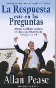 LA RESPUESTA ESTA EN LAS PREGUNTAS: OBTENGA RESULTADOS POSITIVOS CON TODOS LOS PROSPECTOS DE SU NEGOCIO EN RED - 9781607380177 - ALLAN PEASE