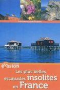 LES PLUS BELLES ESCAPADES INSOLITES EN FRANCE(GUIDE EVASION) - 9782012447677 - HUGUES DEMEUDE