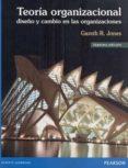 teoria organizacional: diseño y cambio en las organizaciones-gareth r. jones-9786073221177