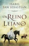 UN REINO LEJANO - 9788401353277 - ISABEL SAN SEBASTIAN