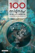 100 ENIGMAS QUE LA CIENCIA (TODAVIA) NO HA RESUELTO - 9788415088677 - DANIEL CLOSA I AUTET