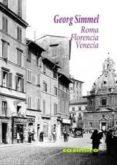 ROMA, FLORENCIA, VENECIA - 9788415715177 - GEORG SIMMEL