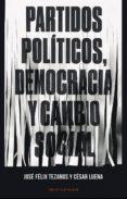 partidos políticos, democracia y cambio social-cesar luena-jose felix tezanos-9788416938377