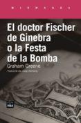 el doctor fischer de ginebra o la festa de la bomba-graham greene-9788416987177