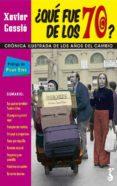 ¿qué fue de los 70?: crónica ilustrada de los años del cambio-xavier gassio-9788417241377