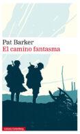 EL CAMINO FANTASMA (TRILOGIA REGENERACION 3) - 9788417747077 - PAT BARKER