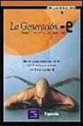 LA GENERACION-E: EN LA REALIDAD EMPRESARIAL DE HOY PARA LA RIQUEZ A DE MAÑANA CON EL NEGOCIO PERFECTO - 9788420531977 - STUART CAINER