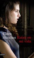 ENTRA EN MI VIDA - 9788423325177 - CLARA SANCHEZ