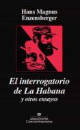 EL INTERROGATORIO DE LA HABANA Y OTROS ENSAYOS - 9788433900777 - HANS MAGNUS ENZENSBERGER