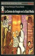 LA CORONA DE ARAGON EN LA EDAD MEDIA - 9788446010777 - ENRIQUE RODRIGUEZ-PICAVEA