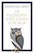 LA FILOSOFÍA EXPLICADA A MI HIJA (EBOOK) - 9788449334177 - ROGER-POL DROIT