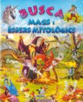 BUSCA MAGS I ESSERS MITOLOGICS - 9788467701777 - VV.AA.