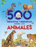 500 PREGUNTAS Y RESPUESTAS SOBRE LOS ANIMALES (S0142001) - 9788467748277 - VV.AA.