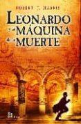 LEONARDO Y LA MAQUINA DE LA MUERTE - 9788476697177 - ROBERT J. HARRIS