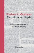 ESCRITO A LAPIZ: MICROGRAMAS I (1924-1925) - 9788478448777 - ROBERT WALSER