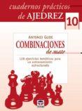 CUADERNOS DE AJEDREZ 10. COMBINACIONES DE MATE - 9788479027377 - ANTONIO GUDE