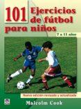 101 EJERCICIOS DE FUTBOL PARA NIÑOS DE 7 A 11 AÑOS (3ª ED) - 9788479028077 - MALCOLM COOK