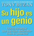 SU HIJO ES UN GENIO: COMO CONSEGUIR QUE SUS HIJOS DESARROLLEN TOD O SU POTENCIAL - 9788479536077 - TONY BUZAN