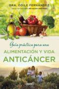 GUÍA PRÁCTICA PARA UNA ALIMENTACIÓN Y VIDA ANTICÁNCER - 9788479539177 - ODILE FERNANDEZ
