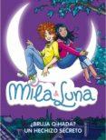 MILA & LUNA: ¿BRUJA O HADA? + UN HECHIZO SECRETO - 9788484417477 - VV.AA.
