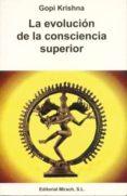LA EVOLUCION DE LA CONSCIENCIA SUPERIOR - 9788487476877 - KRISHNA GOPI