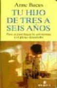 TU HIJO DE TRES A SEIS AÑOS - 9788489778177 - ANNE BACUS