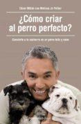 ¿cómo criar al perro perfecto?-cesar millan-melissa jo peltier-9788490625477