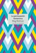 LA PERSUASION FEMENINA - 9788490655177 - MEG WOLITZER