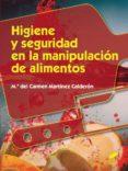 HIGIENE Y SEGURIDAD EN LA MANIPULACION DE ALIMENTOS - 9788490770177 - MARIA DEL CARMEN MARTINEZ CALDERO