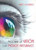 MEJORAR LA VISION CON MEDIOS NATURALES - 9788492773077 - JANET GOODRICH