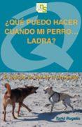 ¿QUE PUEDO HACER CUANDO MI PERRO LADRA? - 9788493662677 - TURID RUGAAS